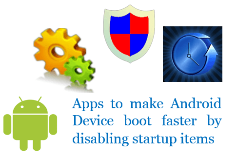 Apps to make Android Device boot faster by disabling startup items