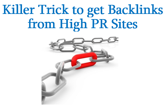 Killer Trick to get Backlinks from High PR Sites