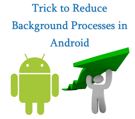 Reduce Background processes in Android