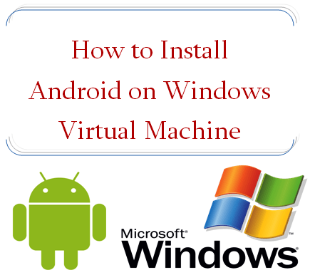 How to Install Android on Windows Virtual Machine