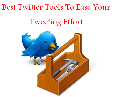 Best Twitter Tools To Ease Your Tweeting Effort