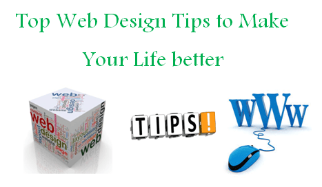 Top Web Design Tips to Make Your Life better
