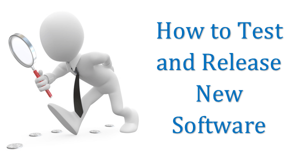 How to Test and Release New Software