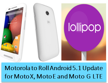 Motorola to Roll Android 5.1 Update for Moto X, Moto E and Moto G LTE