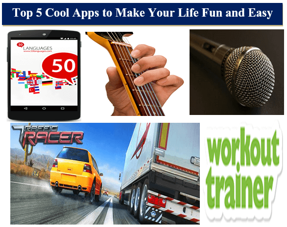 Top 5 Cool Apps to Make Your Life Fun and Easy