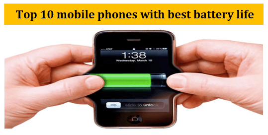 Top 10 mobile phones with best battery life