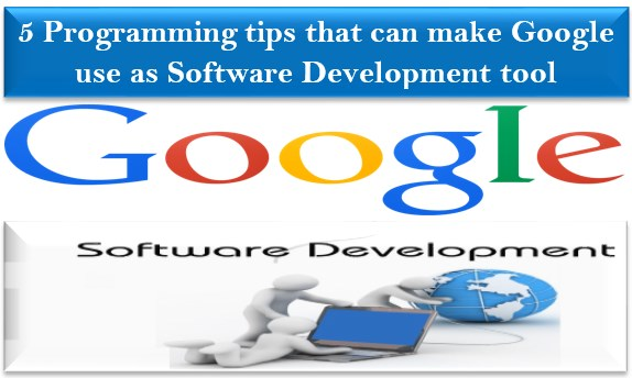 5 Programming tips that can make Google use as Software Development tool