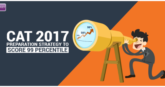 CAT 2017 - Preparation Strategy to Score 99 Percentile